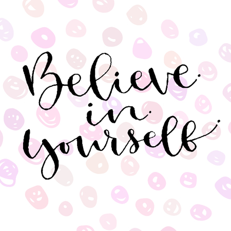 Believe in yourself. Handwritten greeting card design. Printable quote template. Calligraphic vector illustration. Illustration