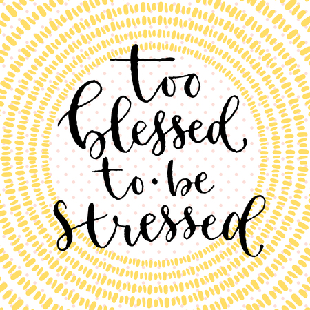 Too blessed to be stressed. Handwritten greeting card design. Printable quote template. Calligraphic vector illustration