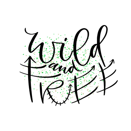Wild and free. Hand drawn vector desig Typographic poster design. Printable teen wal art