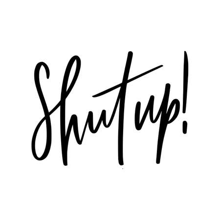 Hand lettering poster. Shut up! T-shirt template. Creative design for teens