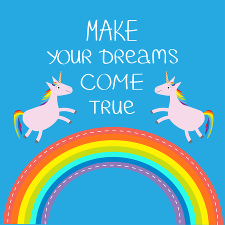 come in: Rainbow in the sky. Two cute unicorns. Make your dreams come true.  Quote motivation calligraphic inspiration phrase.  Lettering graphic background Flat design Vector illustration