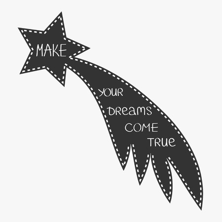 Comet flame with star. Make your dreams come true. Quote motivation calligraphic inspiration phrase.  Lettering graphic background White Flat design