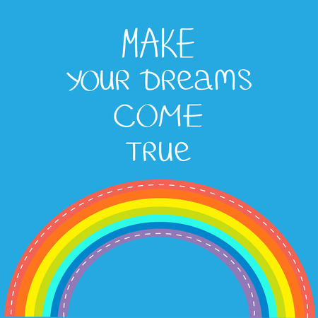 come in: Rainbow in the sky. Make your dreams come true.  Quote motivation calligraphic inspiration phrase.  Lettering graphic background Flat design