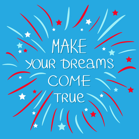 come: Make your dreams come true. Firework. Quote motivation calligraphic inspiration phrase.  Lettering graphic Blue background Flat design  Vector illustration
