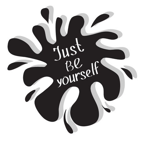 Just be yourself. Motivational and inspirational typography poster with quote. Calligraphic text. Lettering. Flat design. Black blot splash. Ioslated. White background. Vector illustration