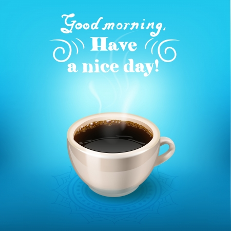 coffe break: morning cup of coffee. Good morning, have a nice day