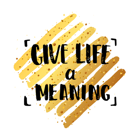 meaning: concept handwritten poster. Give life a meaning creative graphic template brush fonts inspirational quotes. motivational illustration Illustration