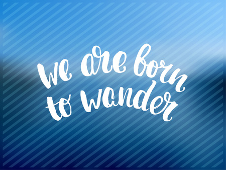 wander: Hand drawn calligraphy. concept handwritten poster. We are born to wander creative graphic template brush Illustration