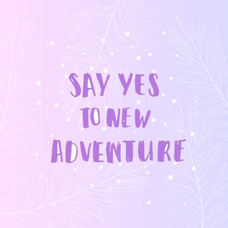 """bonne aventure: Hand drawn calligraphie. Modèle de carte postale. notion de motivation manuscrite """"dire oui à une nouvelle aventure"""""""
