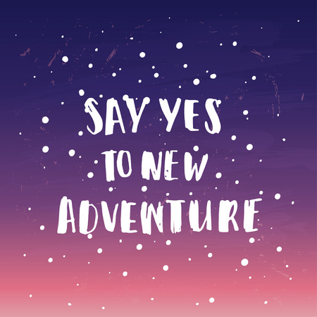 say: Hand drawn calligraphy. Template post card. concept handwritten motivation  say yes to new adventure
