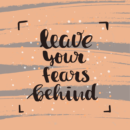 from behind: Hand drawn calligraphy. Template post card. concept handwritten motivation leave your fears behind
