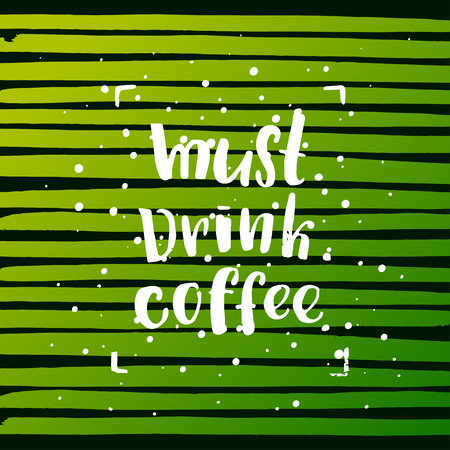 trendy lettering poster. Hand drawn calligraphy. concept handwritten poster. must. drink. coffee