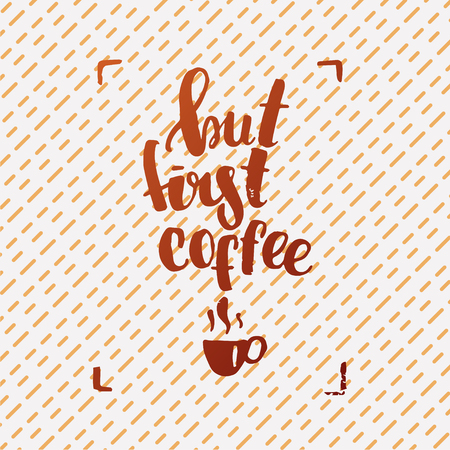trendy lettering poster. Hand drawn calligraphy. concept handwritten poster. But first coffee