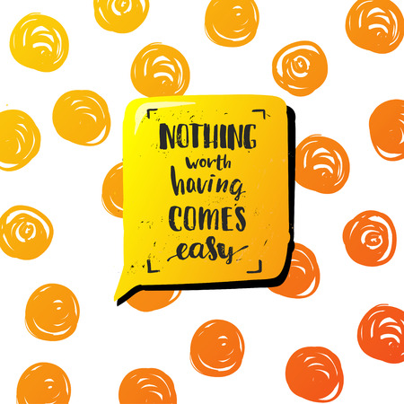 nothing: nothing worth having comes easy creative graphic template brush fonts inspirational quotes. motivational illustration on background of orange circles