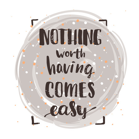 nothing worth having comes easy creative graphic template brush fonts inspirational quotes. motivational illustration on background of orange circles