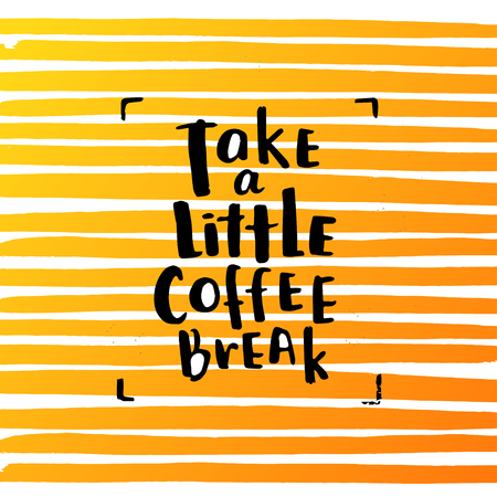 trendy lettering poster. Hand drawn calligraphy. concept handwritten poster. take a little coffee break