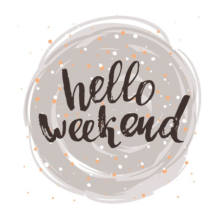 concept handwritten poster. hello weekend creative graphic template brush fonts inspirational quotes