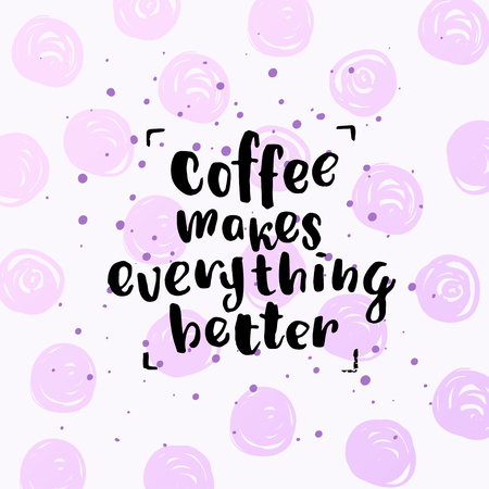 trendy lettering poster. Hand drawn calligraphy. concept handwritten poster. coffee makes everything better Illustration