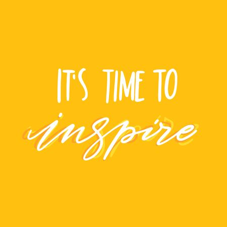 Hand drawn lettering It s time to inspire. Inspirational quote on yellow background.