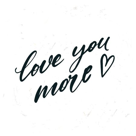simple hand drawn lettering Love you more. Inspirational quote.