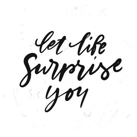 simple hand drawn lettering let life surprise you. Inspirational quote. Vector illustration phrase. isolated on white background