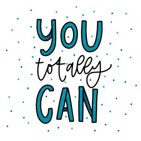 Hand drawn lettering You totally can. Inspirational quote on white background. Vector illustration phrase. blue color letters