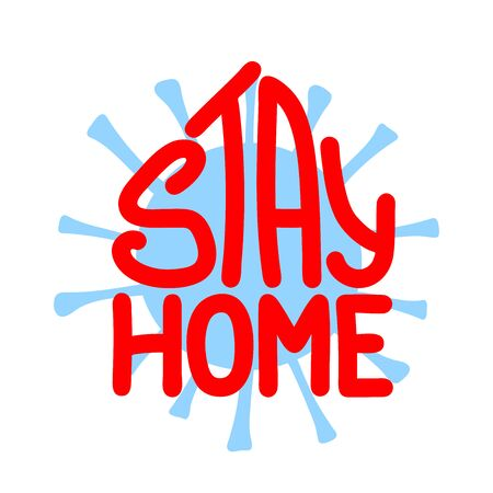 Stay home illustration. Vector coronavirus sign with lettering isolated on white background. Symbol of pandemic, quarantine, health care, stop covid-19. Motivation . Hand drawn home shaped text