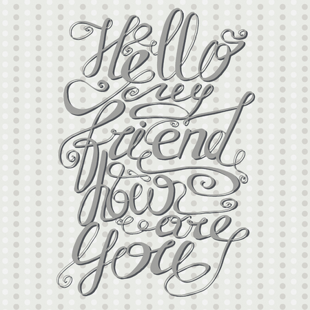 how to: Hello my friend, how are you. Card or poster. Text written by hand on light background with circles or confetti. Illustration