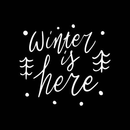 Hand drawn lettering quote template -Winter is Here - with illustrations around. Unique vector script saying poster. Custom  typography print for t shirts,bags,posters,merch,banners.
