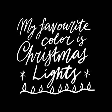 Hand drawn lettering quote template -My favourite color is Christmas lights - with illustrations around. Unique vector script saying poster. Custom  typography print for t shirts,bags,posters,merch,banners. 向量圖像