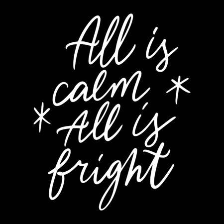 Hand drawn lettering quote template - All is calm All is Bright - with illustrations around. Unique vector script saying poster. Custom 