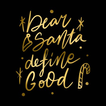 Hand lettering quote Dear Santa define good with shiny golden glitter texture. Unique vector script poster. Custom typography print for cards,t hirts,bags,posters,merch,banners.