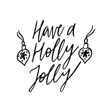 Hand drawn lettering quote template Have a Holly Jolly with illustrations around. Unique vector script saying poster. Custom  typography print for t shirts,bags,posters,merch,banners.