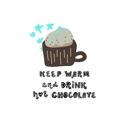 Hand drawn lettering quote - Keep warm and drink Hot Chocolate - with different illustrations around. Premade poster for t-shirts,bags,posters,invitation. Illustration