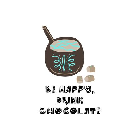 Hand drawn lettering quote - Be happy, drink Chocolate - with different illustrations around. Premade poster for t-shirts,bags,posters,invitation. Illustration