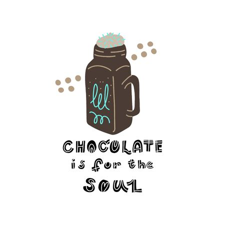 Hand drawn lettering quote - Chocolate is for the soul - with different illustrations around. Premade poster for t-shirts,bags,posters,invitation.