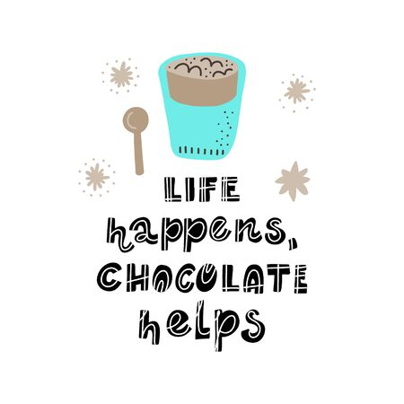 Hand drawn lettering quote - Life happens, Chocolate helps - with different illustrations around. Premade poster for t-shirts,bags,posters,invitation.