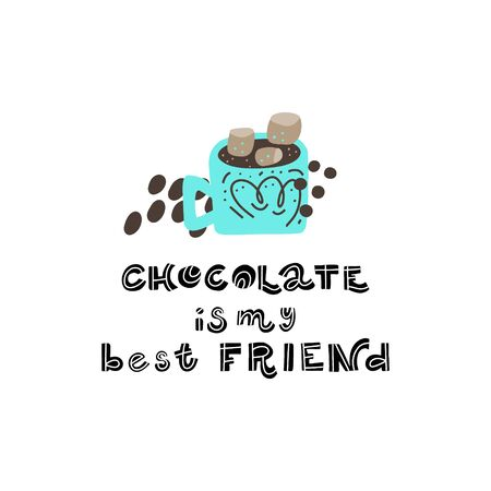 Hand drawn lettering quote - Chocolate is my best friend - with different illustrations around. Premade poster for t-shirts,bags,posters,invitation.