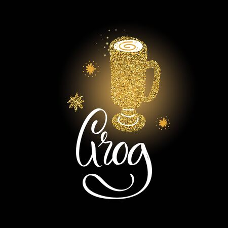 Grog. Shiny gold glowing glitter vector lettering quote. Christmas sparkling star dust.Hot winter holiday alcohol drink glowing illustration. Illustration