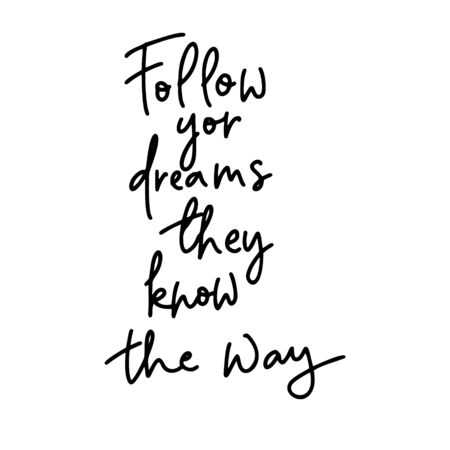 Follow your dreams They know the way.Inspirational quote.Hand lettering female phrase in modern mono line style.Design is good as a print on t-shirts,bags,stationary,poster.