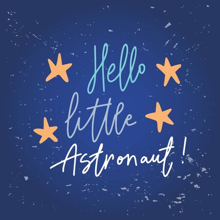 Hello little astronaut.Inspirational quote.Hand lettering kids phrase in modern mono line style.Design is good as a print on t-shirts,bags,stationary,poster. Vetores