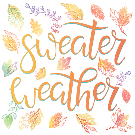 Sweater weather - Hand painted lettering with stylized leaves in fall colors.Bright handwritten typographic poster. Beautiful template for cards, prints and so much more.