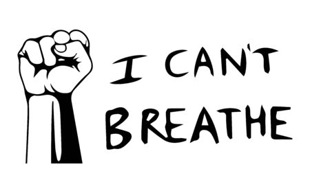 I Can't Breathe Text with Fist. Poster text depicting words of I can't Breathe with Fist. BLM Black Lives Matter. Black and white EPS Vector File.