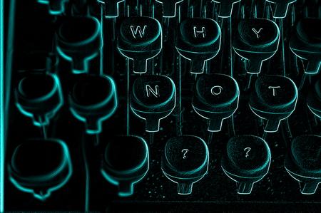 why not: Typewriter illustration - why not?