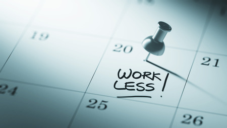 work less: Concept image of a Calendar with a push pin. Closeup shot of a thumbtack attached. The words Work Less written on a white notebook to remind you an important appointment.