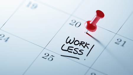 work less: Concept image of a Calendar with a red push pin. Closeup shot of a thumbtack attached. The words Work Less written on a white notebook to remind you an important appointment.