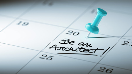 architectural studies: Concept image of a Calendar with a blue push pin. Closeup shot of a thumbtack attached. The words Be an Architect written on a white notebook to remind you an important appointment.