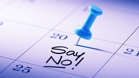 denying: Concept image of a Calendar with a blue push pin. Closeup shot of a thumbtack attached. The words Say NO written on a white notebook to remind you an important appointment.