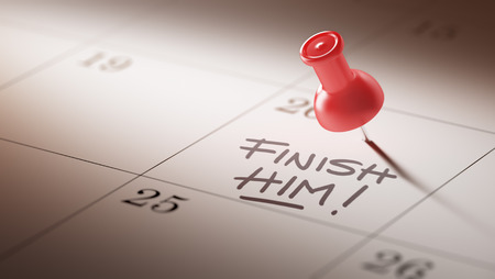 liquidate: Concept image of a Calendar with a red push pin. Closeup shot of a thumbtack attached. The words Finish Him written on a white notebook to remind you an important appointment. Stock Photo