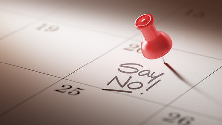 denying: Concept image of a Calendar with a red push pin. Closeup shot of a thumbtack attached. The words Say NO written on a white notebook to remind you an important appointment.